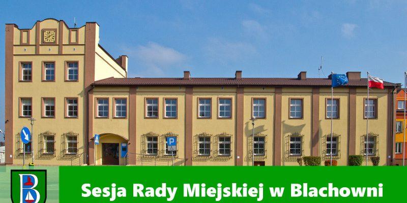XXXVI Sesja Rady Miejskiej w Blachowni zwołana na środę 23 czerwca