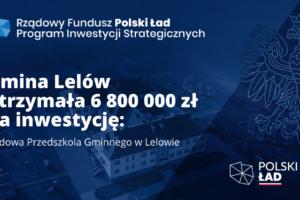 Gmina Lelów w ramach pierwszego naboru Programu Inwestycji Strategicznych otrzymała łącznie 8 320 000,00 zł